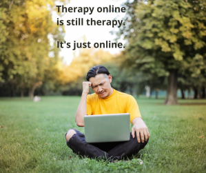 Therapy online is still therapy. It's just online. (1)